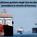 La coalizione guidata dagli USA ha deciso di presidiare lo stretto di Hormuz